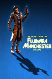 As Aventuras de Fujiwara Manchester: O Filme